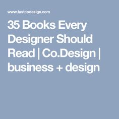 Design Inspiration // 35 Books Every Designer Should Read | Co.Design | business + design