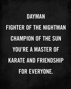 "A quote from my favorite TV Show ""It's Always Sunny in Philadelphia""    ""Dayman Fighter of the Nightman Champion of the Sun You're a Master of Karate and Friendship for Everyone.""    Archival print mounted on an 8"" x 10"" stained Birch wood block (1-1/2"" deep). The print is applied and sealed with..."