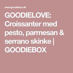 GOODIELOVE: Croissanter med pesto, parmesan & serrano skinke | GOODIEBOX
