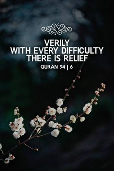 ❝Verily With Every Difficulty;There Is Relief.❞  ~ Quran 94|6 ~