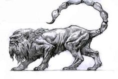 Manticore - A creature known to have the body of a red lion, the head of a blue-eyed human and a scorpions tail. It stalks the jungles of India and Indonesia and it is reputed to have an appetite for humans