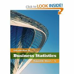 Introduction to Business Statistics (with Premium Web Site Printed Access Card) by Ronald M. Weiers. $84.99. Edition - 7. 896 pages. Publication: March 17, 2010. Publisher: South-Western College Pub; 7 edition (March 17, 2010)