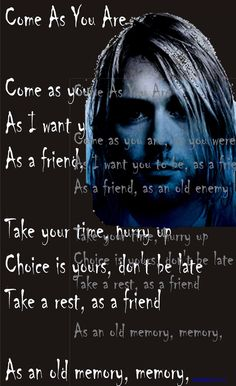 "Come As You Are - NIRVANA. (Incorrect Lyrics ~ "" Take a rest as a friend and old memoria, memoria, memoria "" )"