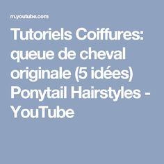 Tutoriels Coiffures: queue de cheval originale (5 idées) Ponytail Hairstyles - YouTube