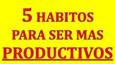 5 Habitos Para Ser Mas Productivos | Miguel Angel Cornejo