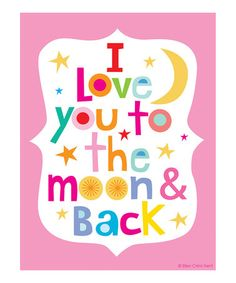 I have a friend who always says this. Makes me so happy. :: I Love You to the Moon and Back Print by Ellen Crimi-Trent