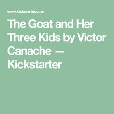 The Goat and Her Three Kids by Victor Canache —  Kickstarter