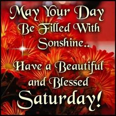 May Your Day Be Filled With Sunshine..Have A Beautiful And Blessed Saturday saturday saturday quotes saturday blessings saturday images