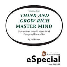 Creating Your Think and Grow Rich Master Mind by Joel Fotinos, Click to Start Reading eBook, Napoleon Hill's amazing Think and Grow Rich philosophy has touched the lives of millions. His books,