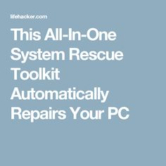 This All-In-One System Rescue Toolkit Automatically Repairs Your PC