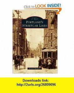 Portlands Streetcar Lines (Images of Rail) (9780738581262) Richard Thompson , ISBN-10: 0738581267  , ISBN-13: 978-0738581262 ,  , tutorials , pdf , ebook , torrent , downloads , rapidshare , filesonic , hotfile , megaupload , fileserve