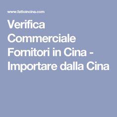 Verifica Commerciale Fornitori in Cina - Importare dalla Cina