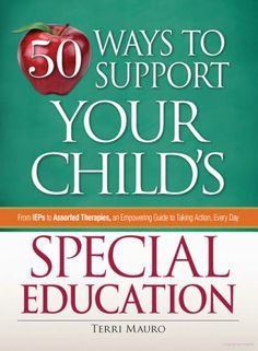 50 Ways to Support Your Child's Special Education: From IEPs to Assorted ... - Terri Mauro - Google Books
