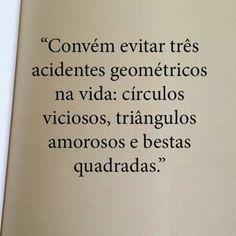Convém evitar três acidentes geométricos da vida...