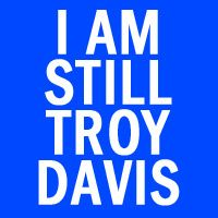 a year ago Troy Davis was executed in the state of Georgia - end the death penalty. - judgements can be wrong