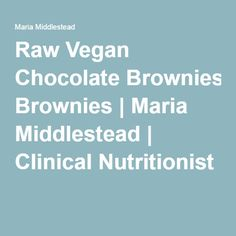 Raw Vegan Chocolate Brownies | Maria Middlestead | Clinical Nutritionist