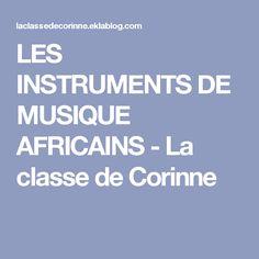 LES INSTRUMENTS DE MUSIQUE AFRICAINS - La classe de Corinne