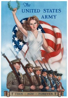 The United States Army. Then - Now - Forever. This U.S. Army issued poster from 1940 shows a woman holding a laurel victory wreath against a rippling United States flag. Below the woman are marching s