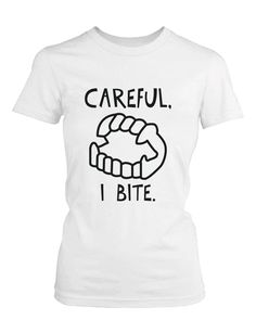 Careful I Bite Funny Women's T-shirt White Crewneck Graphic shirt for Halloween from 365INLOVE