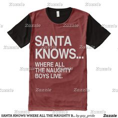afe69fa9f344 SANTA KNOWS WHERE ALL THE NAUGHTY BOYS LIVE - (2). All-Over-Print T-Shirt