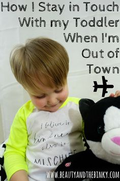 How I Stay in Touch with my Toddler when I'm Out of Town | Beauty and the Binky blog