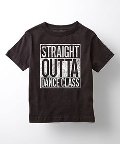 Look what I found on #zulily! Tee Motion Black 'Straight Outta Dance Class' Crewneck Tee - Toddler & Girls by Tee Motion #zulilyfinds