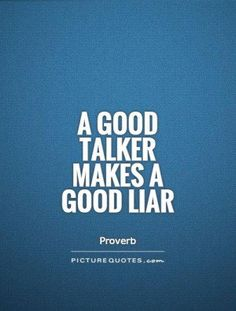 My ex is a great talker and smooth liar...Sad thing is he believes some of his lies, but lies are lies. He can't keep the details straight.