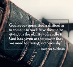 """༻⚜༺ ❤️ ༻⚜༺ """"God Never Permitted A Difficulty To Come Into Our Life Without Also Giving Us The Ability To Handle It. God Has Given Us The Power That We Need For Living Victoriously.""""—Katherine Kuhlman ༻⚜༺ ❤️ ༻⚜༺"""