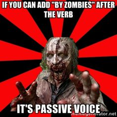 """Zombie - if you can add """"by Zombies"""" after the verb It's passive voice"""