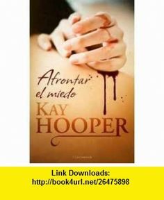 Afrontar el miedo (Spanish Edition) (9788492617500) Kay Hooper , ISBN-10: 8492617500  , ISBN-13: 978-8492617500 ,  , tutorials , pdf , ebook , torrent , downloads , rapidshare , filesonic , hotfile , megaupload , fileserve