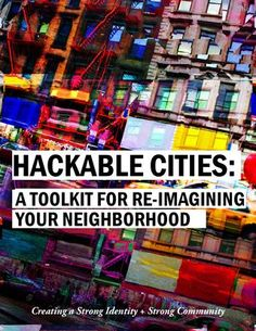Hackable Cities: A Toolkit for Re-Imagining Your Neighborhood