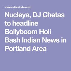Nucleya, DJ Chetas to headline Bollyboom Holi Bash   Indian News in Portland Area