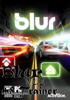 Download Blur             V1.2  8 Trainer for the game Blur. You can get it from LoneBullet - http://www.lonebullet.com/trainers/download-blur-v12-8-trainer-free-8371.htm for free. All countries allowed. High speed servers! No waiting time! No surveys! The best gaming download portal!