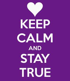 Google Image Result for http://sd.keepcalm-o-matic.co.uk/i/keep-calm-and-stay-true-22.png