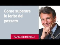 Come superare le ferite del passato: i consigli del Prof. Raffaele Morelli Self Help, Personal Trainer, Letting Go, Feel Good, Tao, Einstein, Psychology, Spirituality, Health Fitness