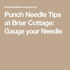 Punch Needle Tips at Briar Cottage: Gauge your Needle