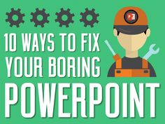 10 ways to fix your boring powerpoint - powerpoint design ideas