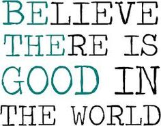 Believe - but also be the good!