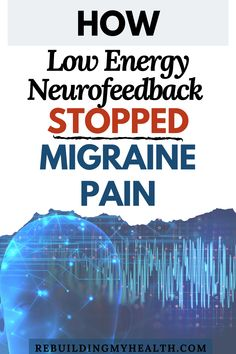 Discover how low energy neurofeedback (LENS) can help with migraine pain, plus anxiety and fatigue.