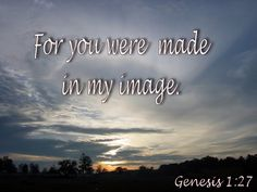For you were made in my image. Father's Love Letter, Genesis 1 27, My Images, Fathers, Lettering, Beautiful, Dads, Parents, Drawing Letters