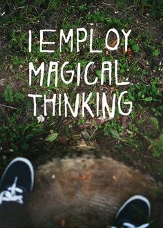 #magical #thinking brings on magical things!...The power of #words never fails..