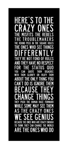 The ones who think they are crazy enough to change the world are the ones who do