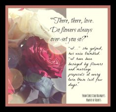 """""""There, there, love.  Do flowers always over-set you so?"""" Favorite quote from Knave of Hearts"""