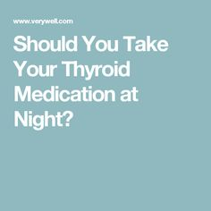 Should You Take Your Thyroid Medication at Night?
