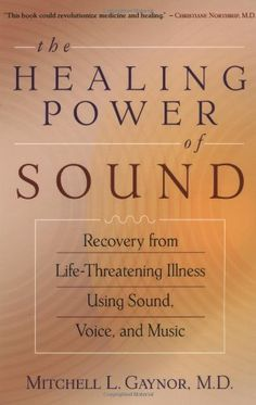 The Healing Power of Sound: Recovery from Life-Threatening Illness Using Sound, Voice, and Music by Mitchell L. Gaynor, http://www.amazon.com/dp/1570629552/ref=cm_sw_r_pi_dp_pew7rb0N0Z05A