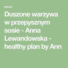 Duszone warzywa w przepysznym sosie - Anna Lewandowska - healthy plan by Ann Anna, Math, Math Resources, Mathematics