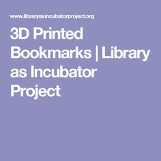 3D Printed Bookmarks | Library as Incubator Project
