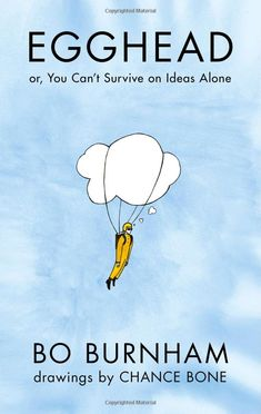 Egghead: Or, You Can't Survive on Ideas Alone by Bo Burnham
