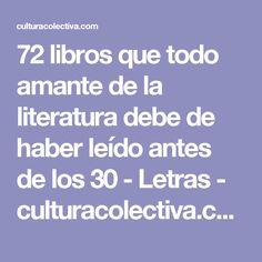72 libros que todo amante de la literatura debe de haber leído antes de los 30 - Letras - culturacolectiva.com