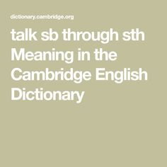 talk sb through sth Meaning in the Cambridge English Dictionary